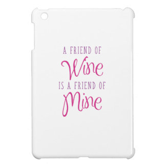 A Friend Of Wine Is A Friend Of Mine Cover For The iPad Mini