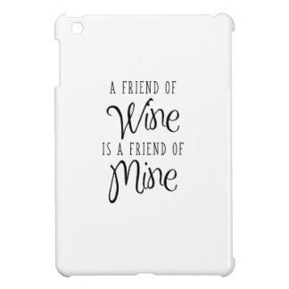 A Friend Of Wine Is A Friend Of Mine iPad Mini Cover