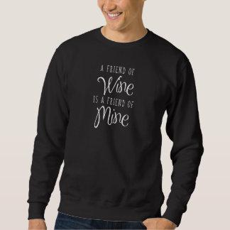 A Friend Of Wine Is A Friend Of Mine Sweatshirt