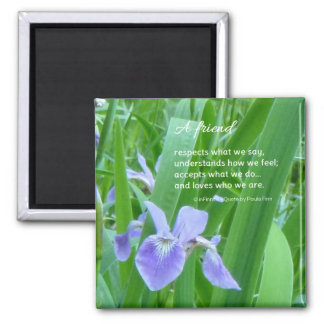 A friend respects what we say...Friendship quote Magnet