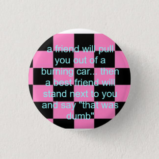 a friend will ... Burning car 3 Cm Round Badge