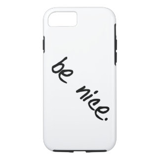 """A full selection of """"be nice."""" products. iPhone 7 case"""