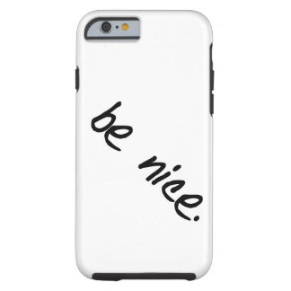 """A full selection of """"be nice."""" products. tough iPhone 6 case"""