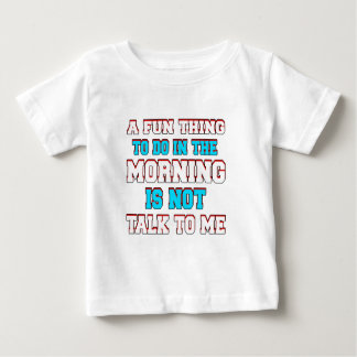 A fun thing to do in the morning is not talk to me baby T-Shirt