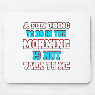 A fun thing to do in the morning is not talk to me mouse pad