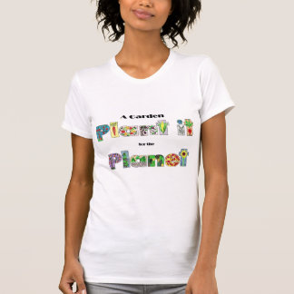 A Garden, Plant it for the Planet, earthday slogan T-Shirt