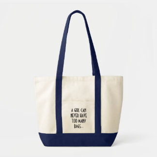 """""""A Girl Can Never Have Too Many Bags"""" Bag"""