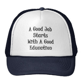 A Good Job Starts With A Good Education Hats