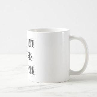A Good Life Requires Hard Work Coffee Mug