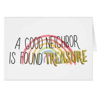 A good neighbor is found treasure card