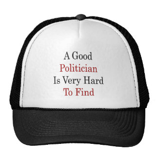 A Good Polician Is Very Hard To Find Hats