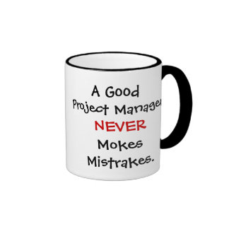 A Good Project Manager Never Mokes Mistrakes! Mugs