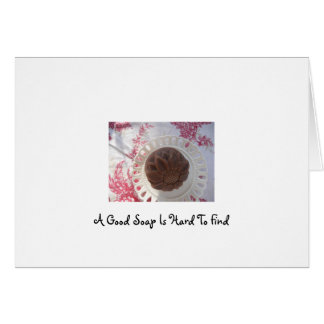 A Good Soap Is Hard To Find Greeting Cards