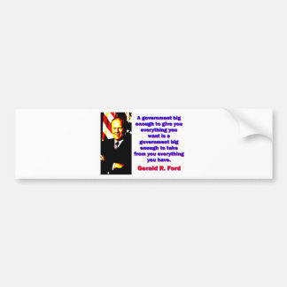 A Government Big Enough - Gerald Ford Bumper Sticker