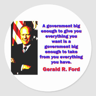A Government Big Enough - Gerald Ford Classic Round Sticker