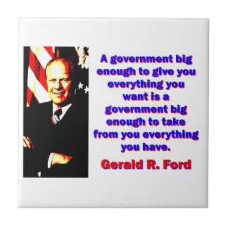 A Government Big Enough - Gerald Ford Small Square Tile