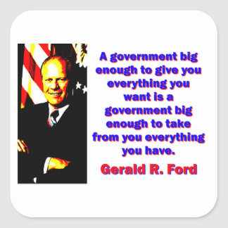 A Government Big Enough - Gerald Ford Square Sticker