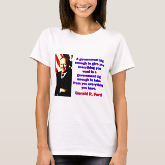 A Government Big Enough - Gerald Ford T-Shirt