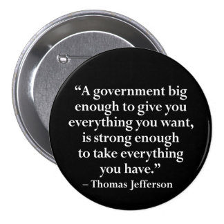 A government big enough to give you... 7.5 cm round badge