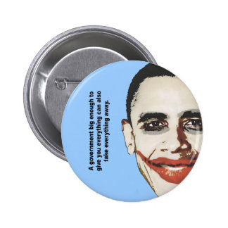 A government big enough to give you everything pinback buttons