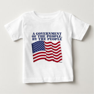 A GOVERNMENT OF THE PEOPLE BY THE PEOPLE! BABY T-Shirt