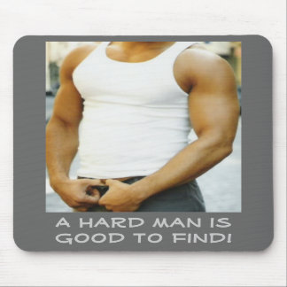 A hard man is good to find! mousepad