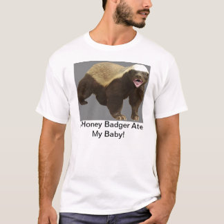 A Honey Badger Ate My Baby! T-Shirt