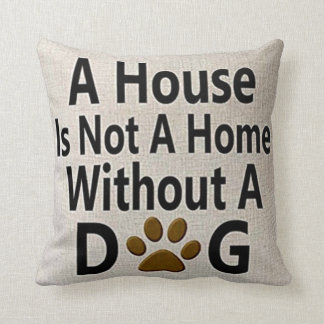 A house is not a home without a Dog. Cushion