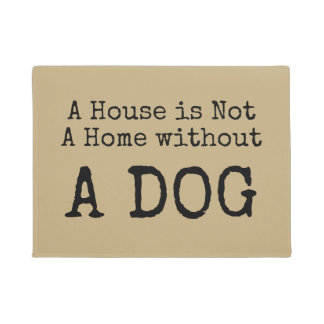 A House is not a Home without a dog doormat