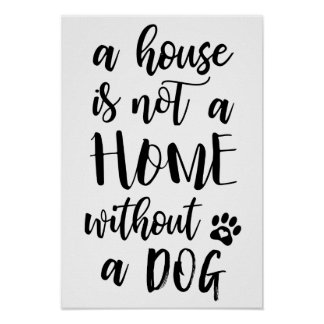 A House Is Not A Home Without A Dog Poster