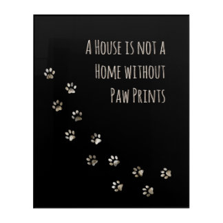A House is not a Home without Paw Prints Acrylic Wall Art