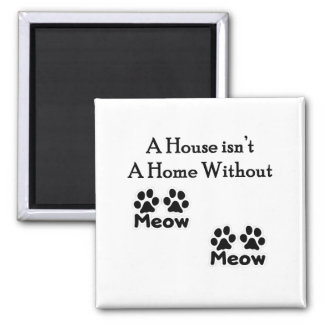 A House Isn't A Home Without Meow Meow Magnet
