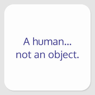 A human... not an object square sticker