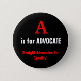 A, is for ADVOCATE, Straight Advocates For Equa... 6 Cm Round Badge