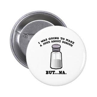 A Joke About Sodium 6 Cm Round Badge