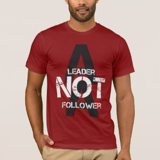 A leader not a follower T-shirt