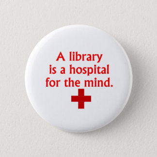 A Library is a Hospital for the Mind Button