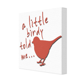 """A Little Birdy Told Me... 12"""" x 12"""" Wrapped Canvas Gallery Wrapped Canvas"""