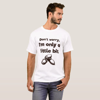 A little bit nuts - Funny / Humor T-Shirt