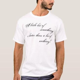 A little bit of something... T-Shirt