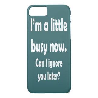 A LITTLE BUSY NOW iPhone 7 CASE