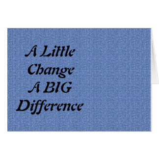 A Little Change, A Big Difference Card
