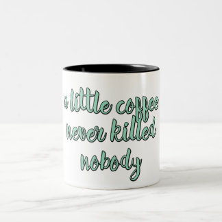 A little coffee never killed nobody Two-Tone coffee mug