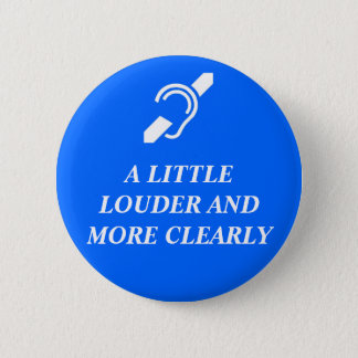 A Little Louder and More Clearly 6 Cm Round Badge