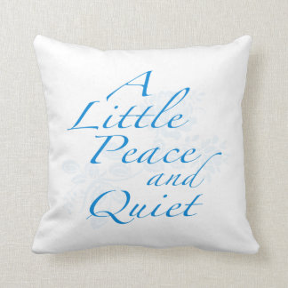 """A Little Peace and Quiet"" Cushion"