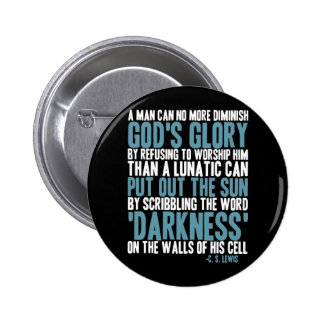 A Man Can No More Diminish God s Glory Button