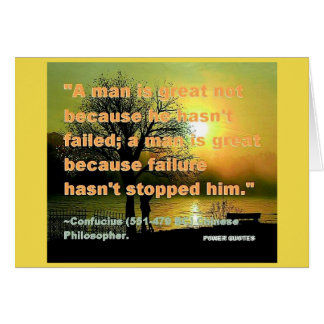 """A man is great not because he hasn't failed... Card"