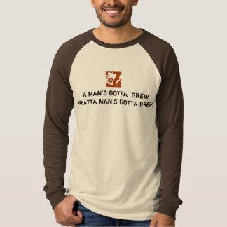 A Man's Gotta Brew T-Shirt