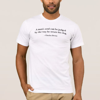 A man's soul can be judged... T-shirt