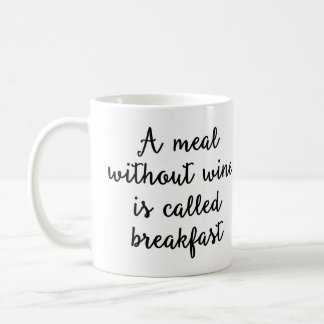 A meal without wine is called breakfast Mug